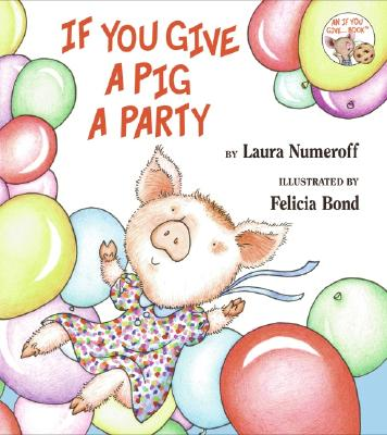 If You Give a Pig a Party By Numeroff, Laura Joffe/ Bond, Felicia (ILT)