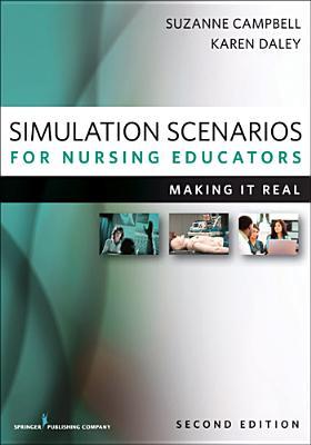 Simulation Scenarios for Nursing Educators By Campbell, Suzanne/ Daley, Karen