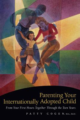 Parenting Your Internationally Adopted Child By Cogen, Patty