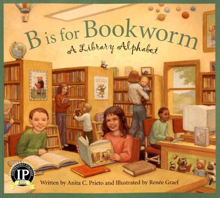 B Is for Bookworm By Prieto, Anita C./ Graef, Renee (ILT)