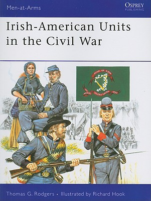 Irish-American Units in the Civil War By Rodgers, Thomas G./ Hook, Richard (ILT)